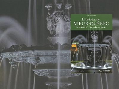 Histoire du Vieux-Québec à travers son patrimoine   Livre à collectionner